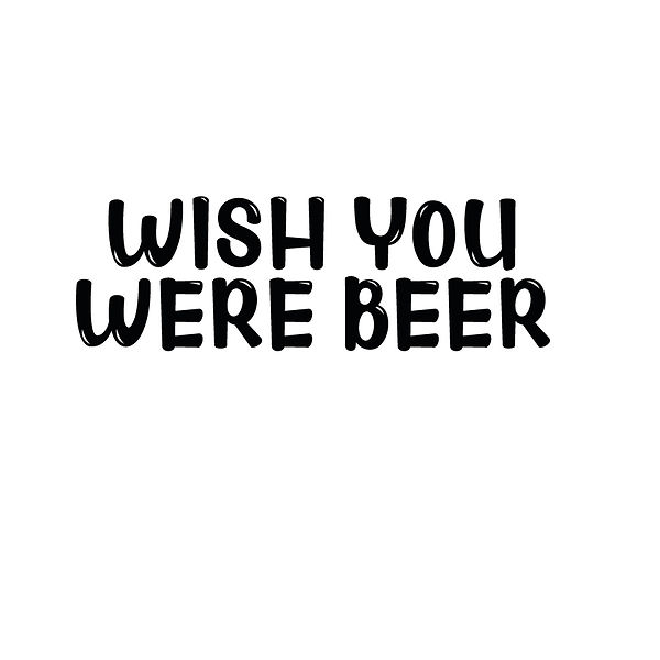 Wish you were beer_2 | Free Iron on Transfer Cool Quotes T- Shirt Design in Png