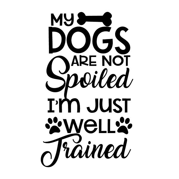 My dogs are not spoiled Png   Free Printable Slay & Silly Quotes T- Shirt Design in Png