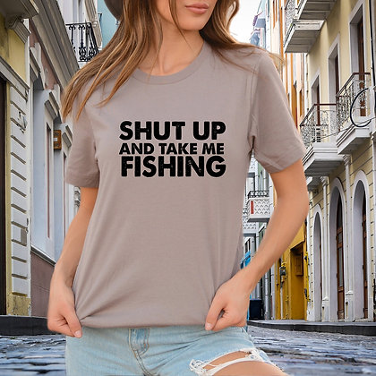 Shut up and take me fishing SVG | Iron on Transfer Sarcastic T-shirt Quotes