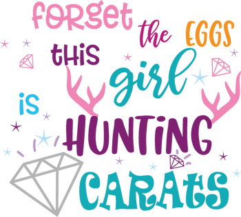 Forget The Eggs This Girl Hunting Carats | Funny Easter and Bunny Quotes & Signs