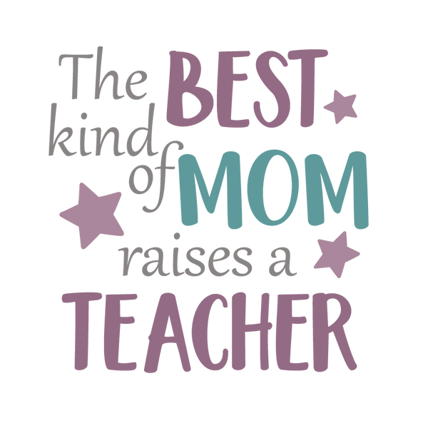 The best kind of mom raises a teacher | Free download Iron on Transfer Sassy Quotes T- Shirt Design in Png