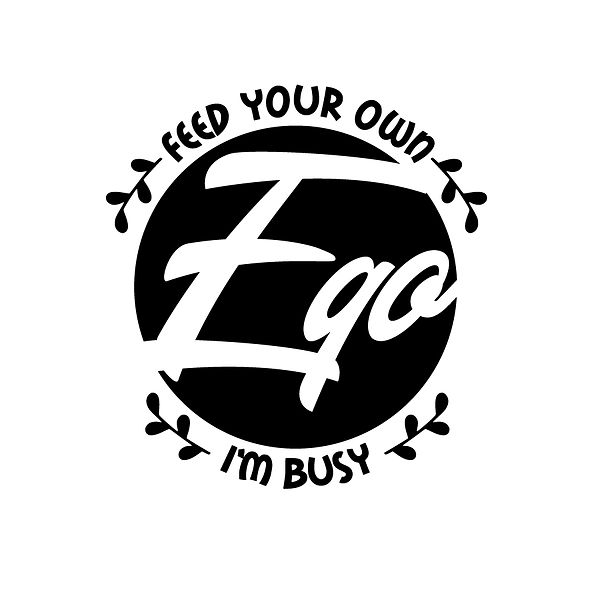 Feed your own ego i'm busy Png   Free download Printable Cool Quotes T- Shirt Design in Png