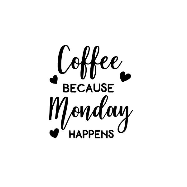 Coffee because monday happens | Free download Iron on Transfer Sassy Quotes T- Shirt Design in Png