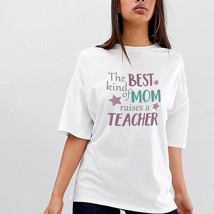 The Best Kind of Mom Raises a Teacher | Sassy Mom Quotes & Signs for Silhoue