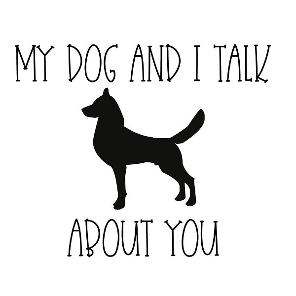 My dog and i talk about you Png | Free Printable Sarcastic Quotes T- Shirt Design in Png
