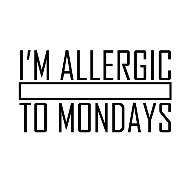 I'm allergic to monday | Free Printable Slay & Silly Quotes T- Shirt Design in Png