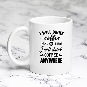 I Will Drink Coffee Here Or There | Sassy Coffee QuotesCut files inSvg Eps Dxf