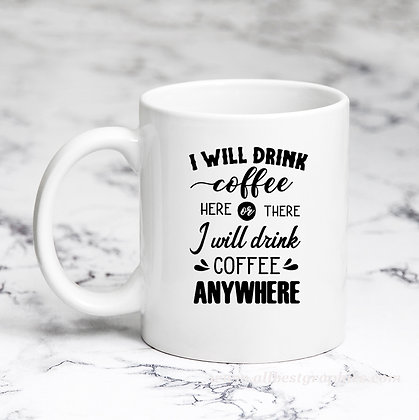 I Will Drink Coffee Here Or There | Sassy Coffee Quotes Cut files in Svg Eps Dxf