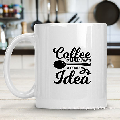 Coffee is Always a Good Idea | Cool Coffee Quotes in Eps Svg Png Dxf