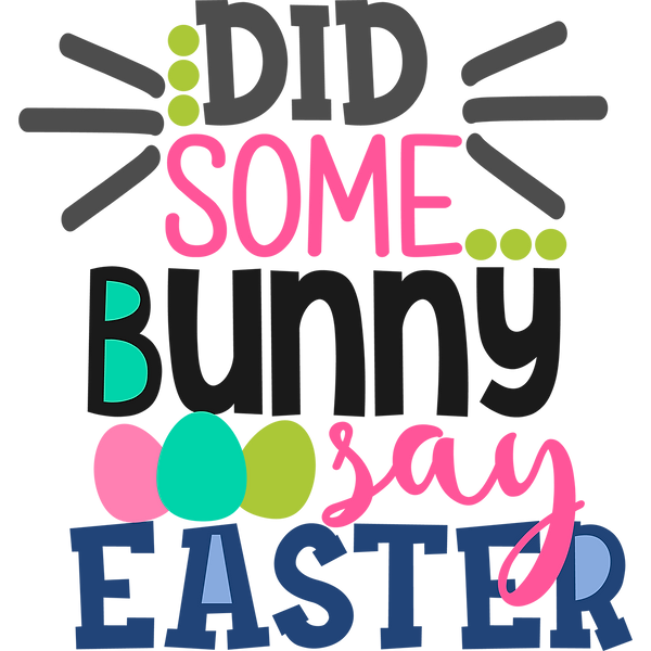 Did some bunny say easter | Nice Iron on Transfer Funny Quotes T- Shirt Design