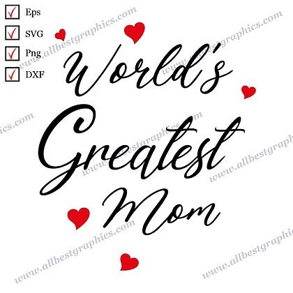 World's Greatest Mom | Funny Sayings Mother's Day T-shirt Decor Cut files