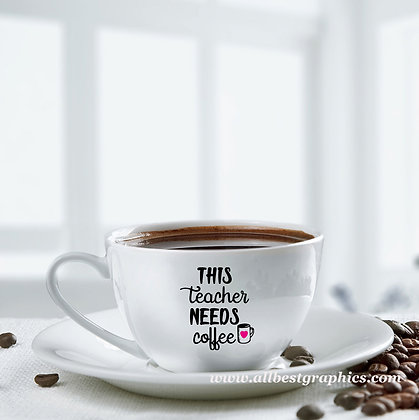 This teacher need coffee | Best Coffee QuotesCut files inSvg Dxf Eps