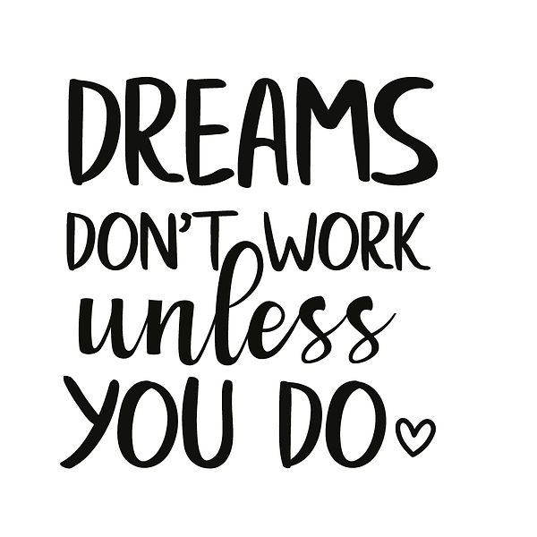 Dreams don't work unless you  Png | Free download Printable Sassy Quotes T- Shirt Design in Png