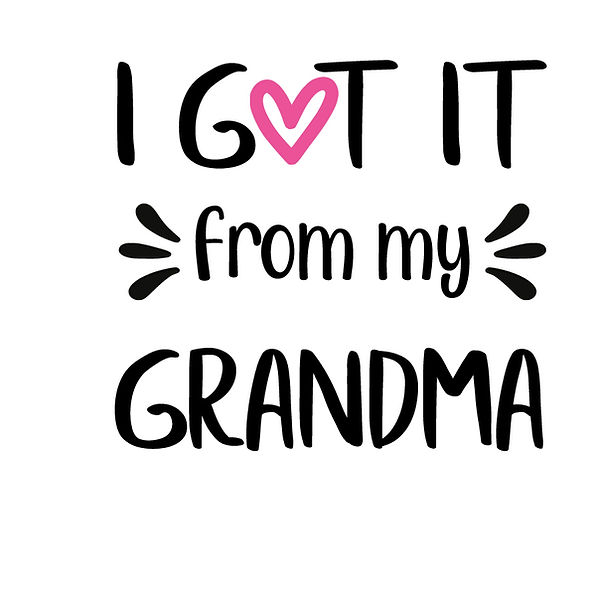 I got it from my grandma Png   Free download Printable Cool Quotes T- Shirt Design in Png