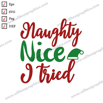 Naughty Nice I Tried | Cool Quotes Christmas Decor Vector Graphics Cut files
