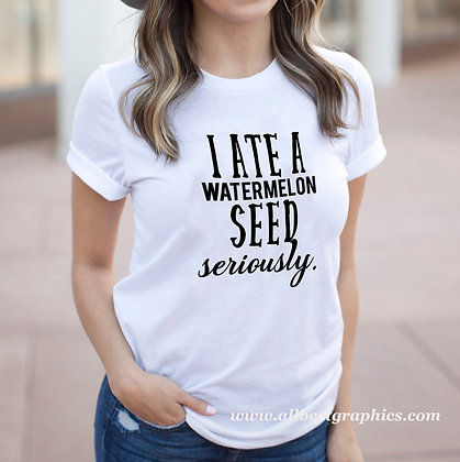 I ate a watermelon seed | Cool T-shirt Quotes in Eps Svg Png Dxf