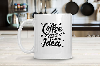 Coffee is always a good idea | Coffee & Tea Funny Quotes Eps Svg Dxf