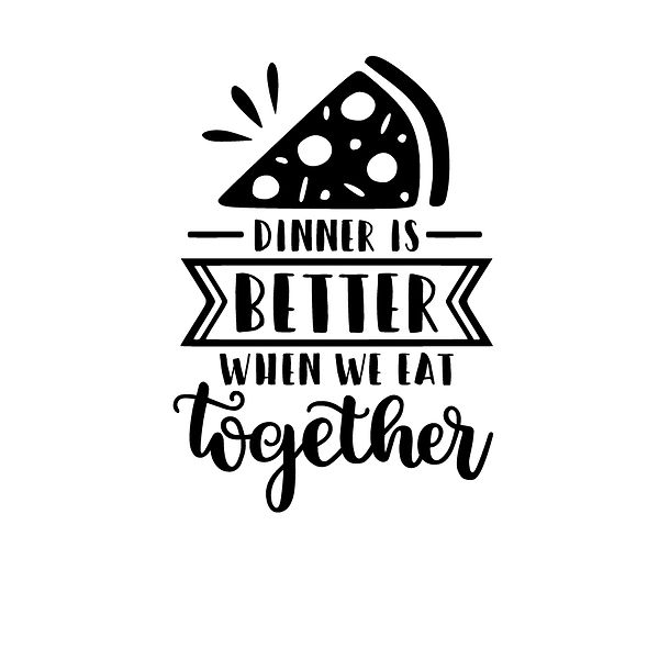 Dinner is better when we eat together  Png | Free Iron on Transfer Slay & Silly Quotes T- Shirt Design in Png