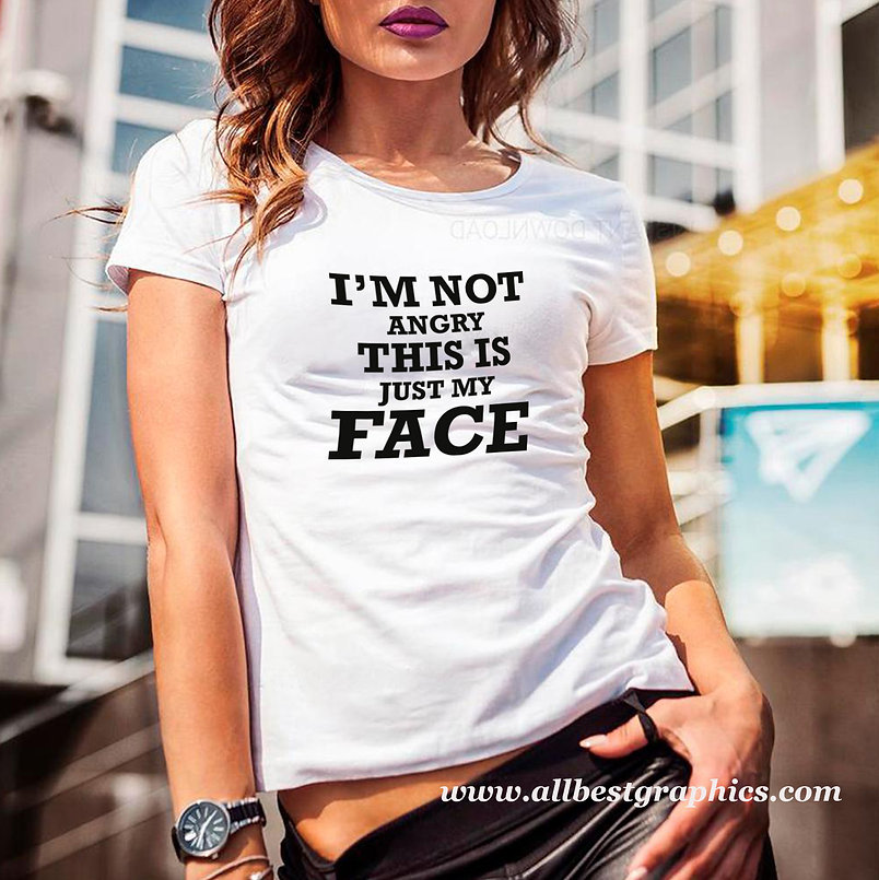 I'm not angry this is just my face | Funny T-shirt Quotes for Silhouette Cameo