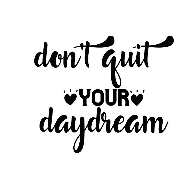Dont quit your daydream   Free Printable Sarcastic Quotes T- Shirt Design in Png