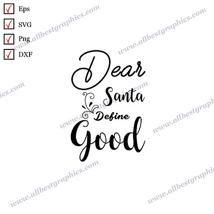 Dear Santa Define Good | Best Cool Quotes Christmas Decor Easy-to-Use Cut files