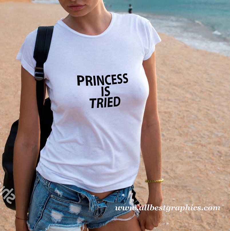 Princess is tried   Best T-Shirt QuotesCut files inDxf Eps Svg