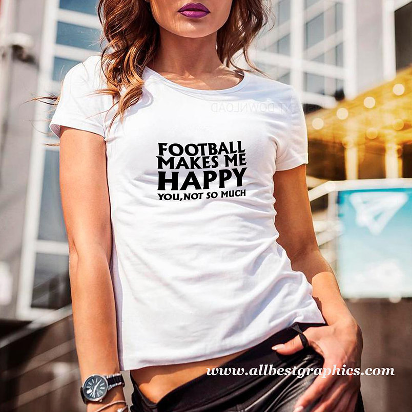 Football makes me happy | Cool T-shirt Quotes for Silhouette Cameo and Cricut