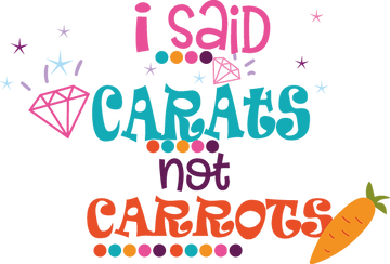 I Said Carats Not Carrots | Funny Easter and Bunny Quotes & Signs in Eps Svg Png