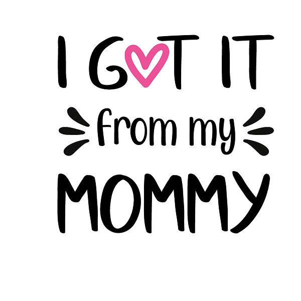 I got it from my mommy Png | Free download Printable Cool Quotes T- Shirt Design in Png