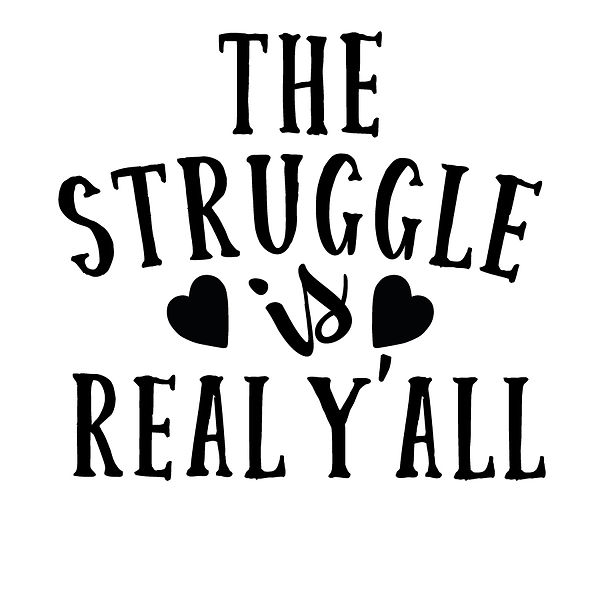 The struggle is real y'all   Free download Iron on Transfer Sassy Quotes T- Shirt Design in Png