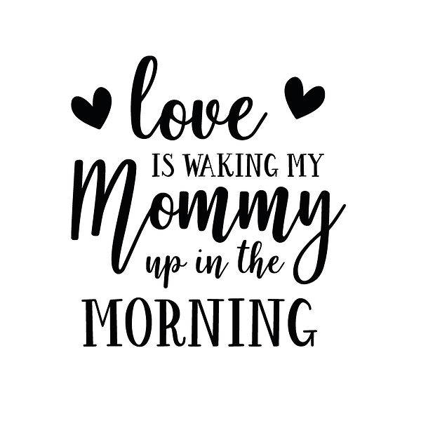 Love is waking my mommy  Png   Free download Printable Funny Quotes T- Shirt Design in Png