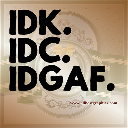 Idk.idc.idgaf | Funny QuotesCut files inEps Svg Dxf Png Pdf