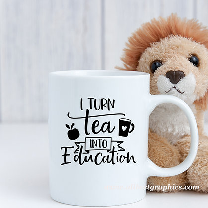 I turn tea into education | Cool Coffee Quotes in Eps Svg Png Dxf