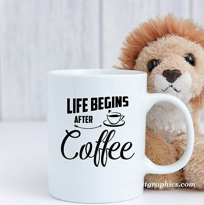 Life begins | Slay and Silly Coffee Quotes for Silhouette Cameo and Cricut