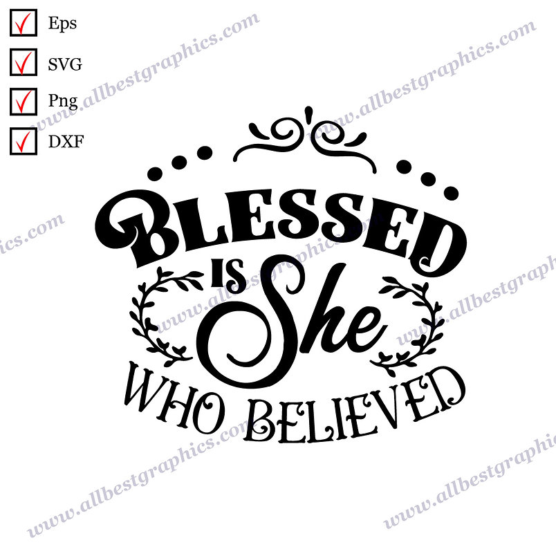 Blessed Is She Who Believed   Cool Sayings Christmas Decor Ready-to-Use SVG Dxf