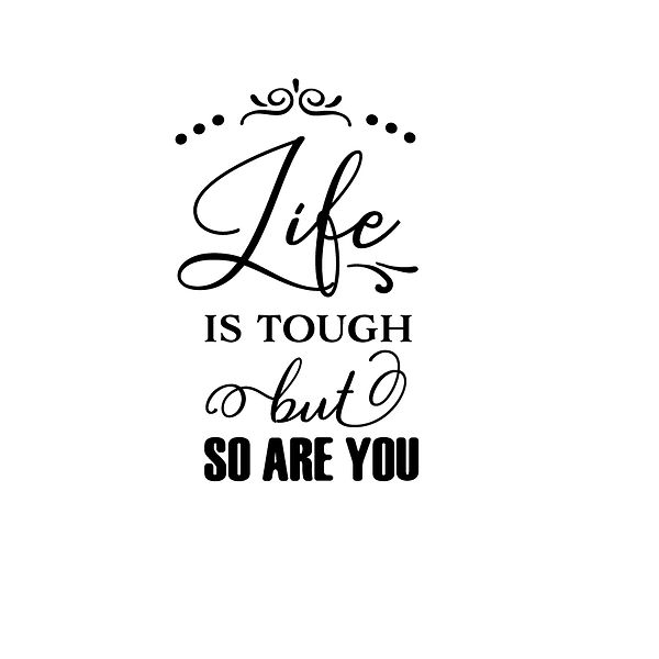 Life is tough but so are you  Png   Free Printable Sarcastic Quotes T- Shirt Design in Png