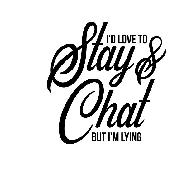 I'd love to stay and chat Png | Free download Iron on Transfer Sassy Quotes T- Shirt Design in Png