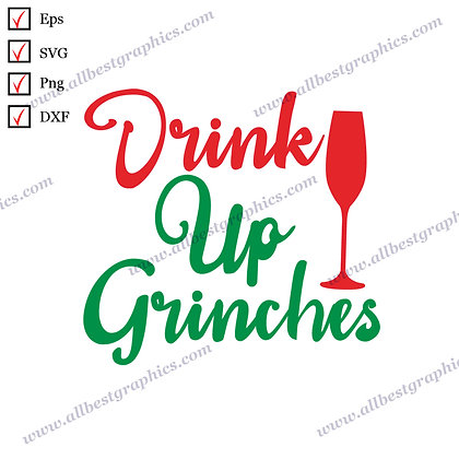 Drink Up Grinches   Cool Sayings Christmas Design Vector Graphics Cut files