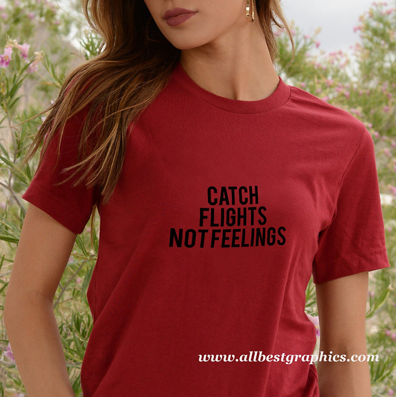 Catch flights not feelings | Sassy T-Shirt QuotesCut files inEps Dxf Svg