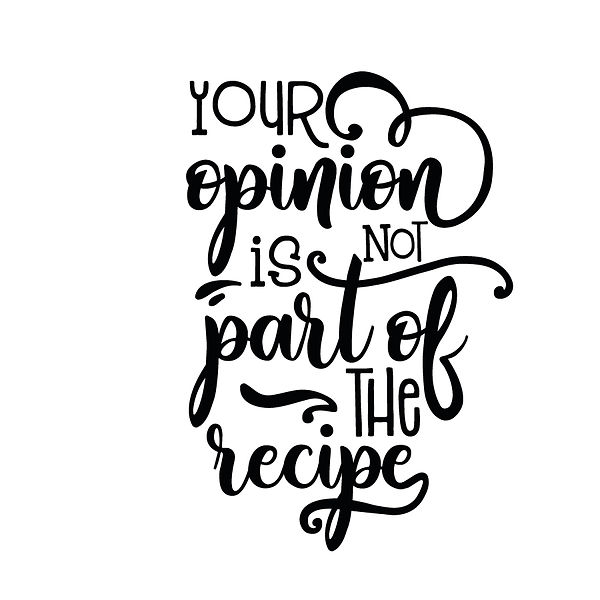 Your opinion is not part of the recipe Png | Free Iron on Transfer Slay & Silly Quotes T- Shirt Design in Png
