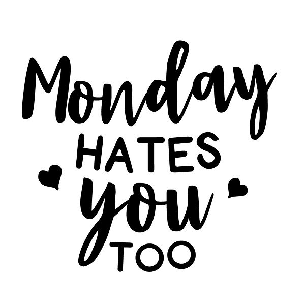 Monday hates you too Png | Free download Printable Cool Quotes T- Shirt Design in Png