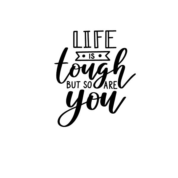 Life is tough but so are you Png | Free download Printable Cool Quotes T- Shirt Design in Png