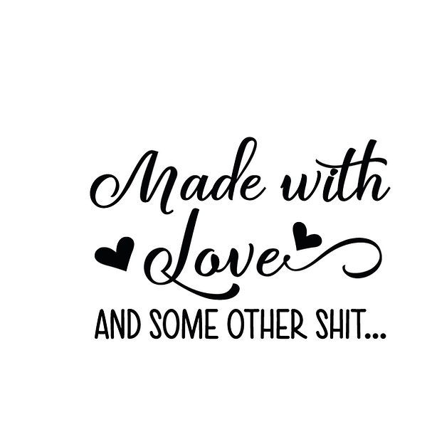 Made with love and some other shit Png   Free Printable Sarcastic Quotes T- Shirt Design in Png