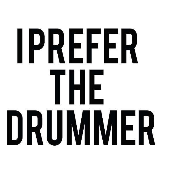 I prefer the drummer | Free download Iron on Transfer Funny Quotes T- Shirt Design in Png