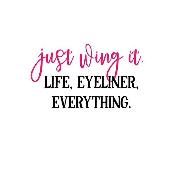 Just wing it life eyeliner everything Png   Free Iron on Transfer Slay & Silly Quotes T- Shirt Design in Png