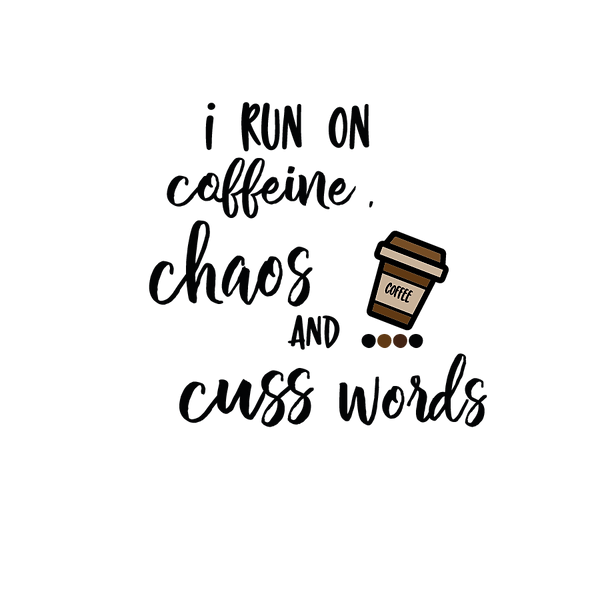 I run on caffeine chaos and cuss words | Free Iron on Transfer Slay & Silly Quotes T- Shirt Design in Png