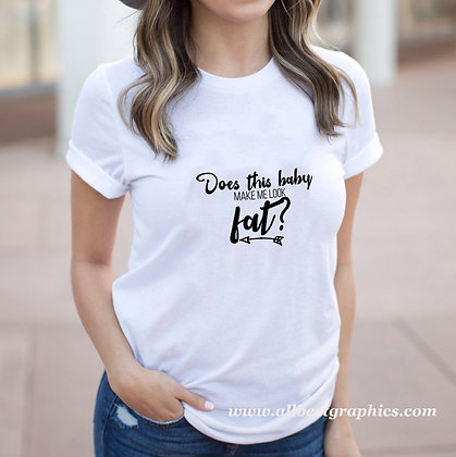 Does this baby make me look fat | Funny T-shirt Quotes for Cricut and Silhouette