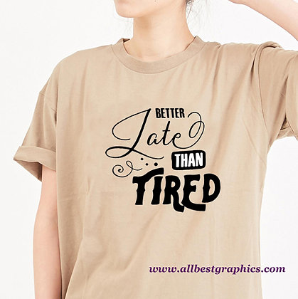 Better Late Than Tired | Slay and Silly Quotes & Signs for Silhouette Cameo