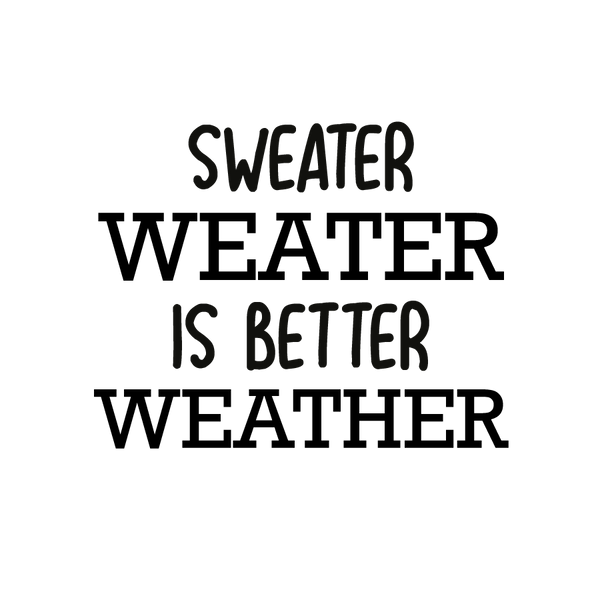 Sweater weater is better weather | Free download Printable Cool Quotes T- Shirt Design in Png