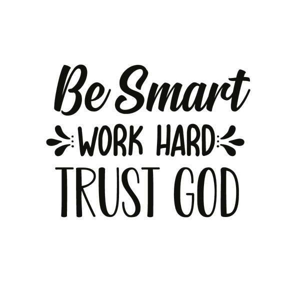 Be smart work hard trust god   Free download Printable Sarcastic Quotes T- Shirt Design in Png